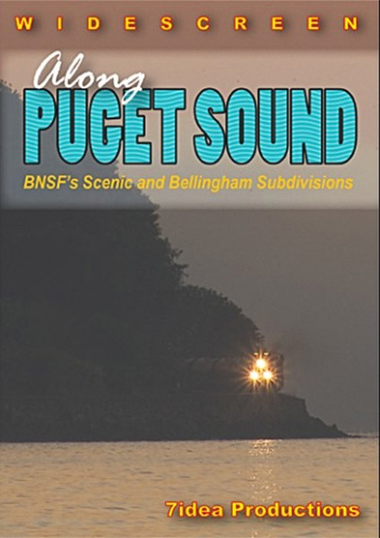 Along Puget Sound BNSFs Scenic and Bellingham Subs DVD 7idea Productions 010048D