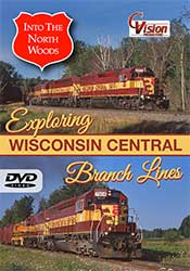 Into the North Woods Exploring Wisconsin Central Branch Lines DVD