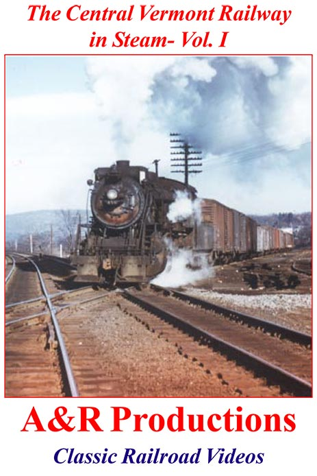 Central Vermont Railway in Steam Vol 1 - A & R Productions Train Video A&R Productions CV-1