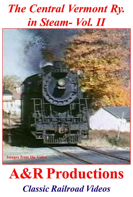 Central Vermont Railway in Steam Vol 2 - A & R Productions Train Video A&R Productions CV-2