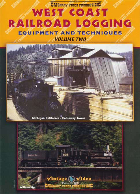 West Coast Railroad Logging Equipment & Techniques Vol 2 DVD Catenary Video Productions WCL2 666449857447