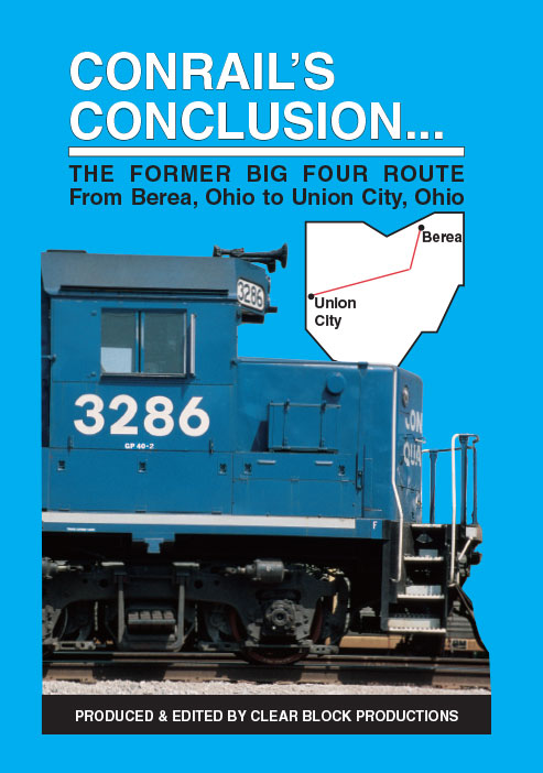 Conrails Conclusion The Big Four Route Berea to Union City OH DVD Clear Block Productions CRBF-1