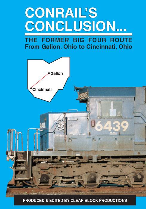 Conrails Conclusion The Big Four Route Galion to  Cincinnati DVD Clear Block Productions CRBF-3