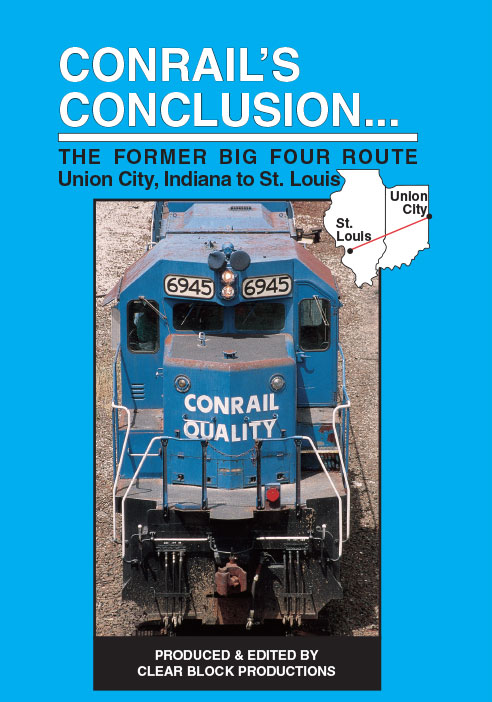 Conrails Conclusion The Big Four Route Union City to St Louis DVD Train Video Clear Block Productions CRBF-2