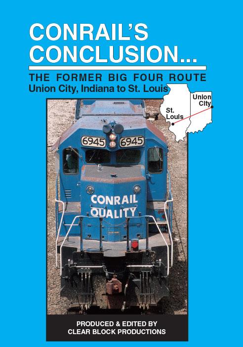Conrails Conclusion The Big Four Route Union City to St Louis DVD Clear Block Productions CRBF-2