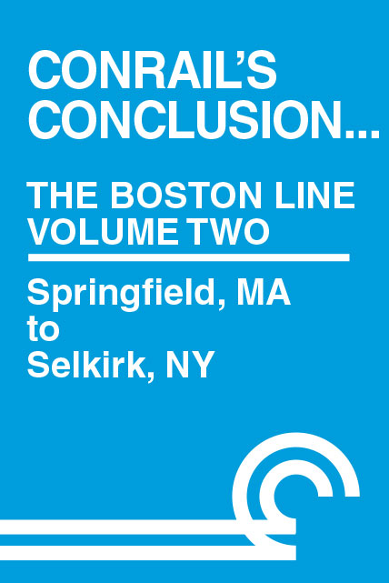 Conrails Conclusion The Boston Line Volume 2 Springfield MA to Selkirk NY DVD Clear Block Productions CRBA-2