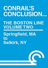 Conrails Conclusion The Boston Line Volume 2 Springfield MA to Selkirk NY DVD