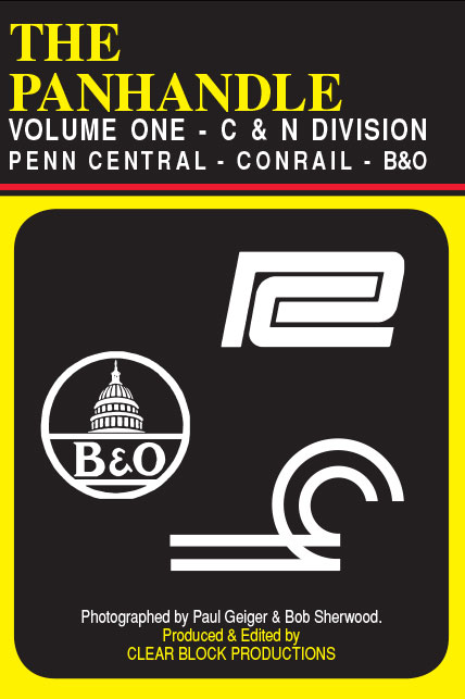 The Panhandle Volume 1 Penn Central Conrail B&O C&N Div DVD Clear Block Productions PH-1