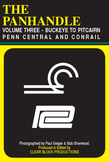 The Panhandle Volume 3 Penn Central Conrail Buckeye to Pitcairn DVD Train Video Clear Block Productions PH-3