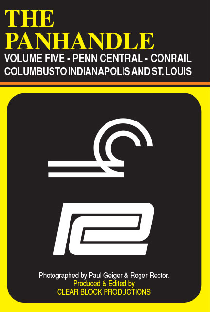 The Panhandle Volume 5 Penn Central Conrail Columbus to Indianapolis and Chicago DVD Clear Block Productions PH-5