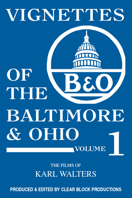 Vignettes of the Baltimore & Ohio Volume 1 DVD Train Video Clear Block Productions VBO-1