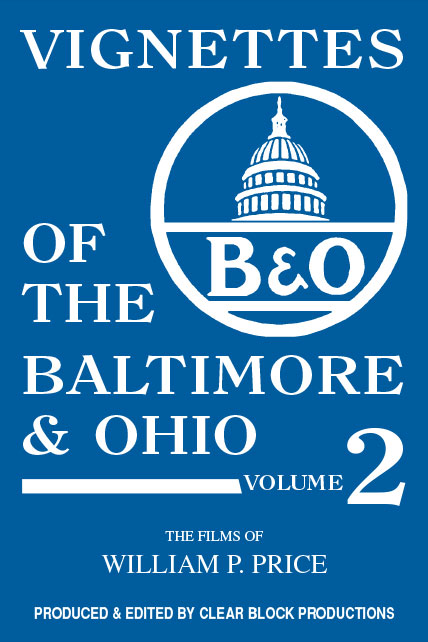 Vignettes of the Baltimore & Ohio Volume 2 DVD Train Video Clear Block Productions VBO-2