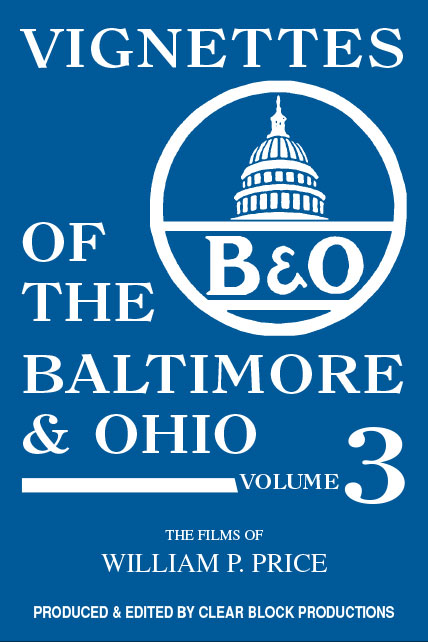 Vignettes of the Baltimore & Ohio Volume 3 DVD Train Video Clear Block Productions VBO-3