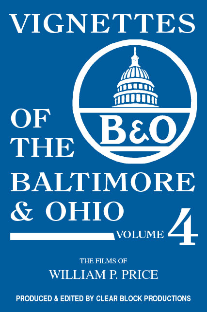 Vignettes of the Baltimore & Ohio Volume 4 DVD Train Video Clear Block Productions VBO-4