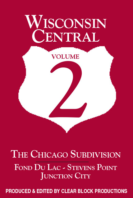 Wisconsin Central Chicago Sub Volume 2 Fond Du Lac to Stevens Point DVD Train Video Clear Block Productions WSV-2