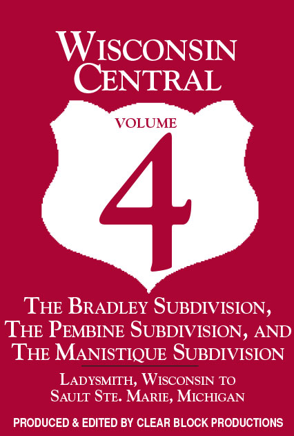 Wisconsin Central Volume 4 Ladysmith WI to Sault Ste. Marie MI DVD Clear Block Productions WCV-4