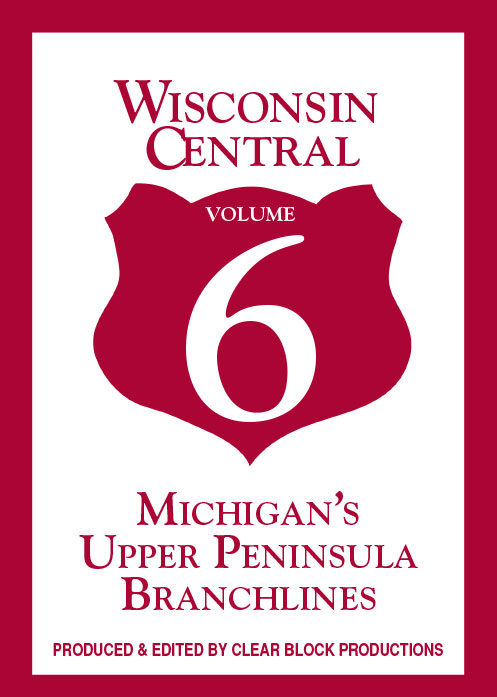 Wisconsin Central Volume 6 Michigans Upper Peninsula Branchlines DVD Train Video Clear Block Productions WCV-6