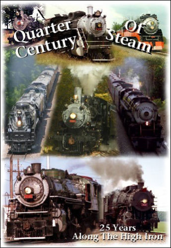 A Quarter Century of Steam DVD 25 Years Along the High Iron Train Video Diverging Clear Productions DC-QCS