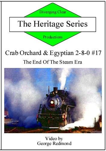 Crab Orchard & Egyptian 2-8-0 17 The End Of The Steam Era DVD Diverging Clear Productions DC-COE