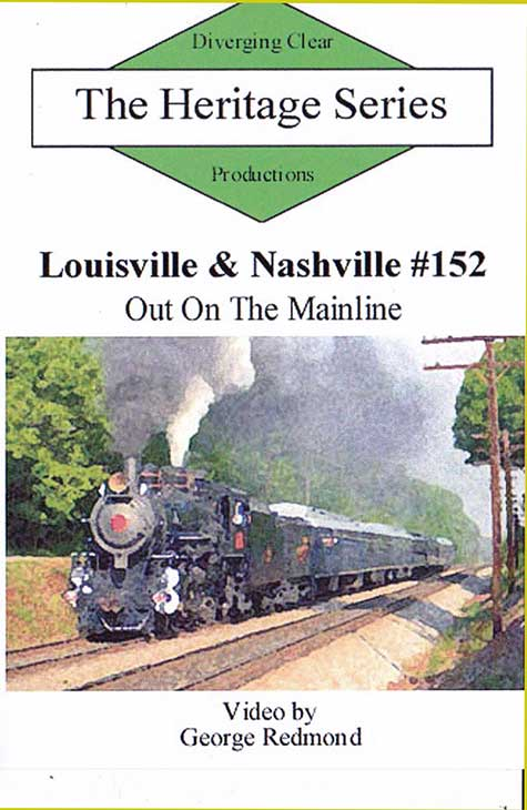 Heritage Series Louisville and Nashville 152 - Out On The Mainline DVD Diverging Clear Productions DC-152