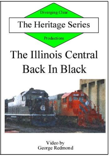 Illinois Central - Back in Black Heritage Series DVD Train Video Diverging Clear Productions DC-BIB