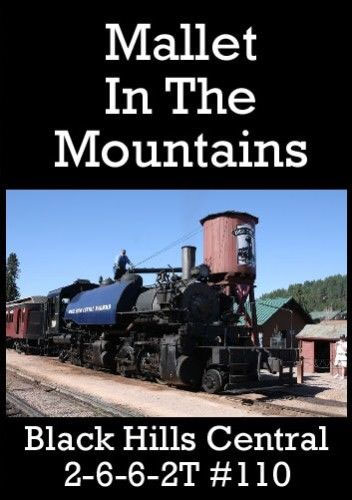 Mallet in the Mountains Black Hills Central 2-6-6-2T 110 DVD Train Video Diverging Clear Productions DC-110