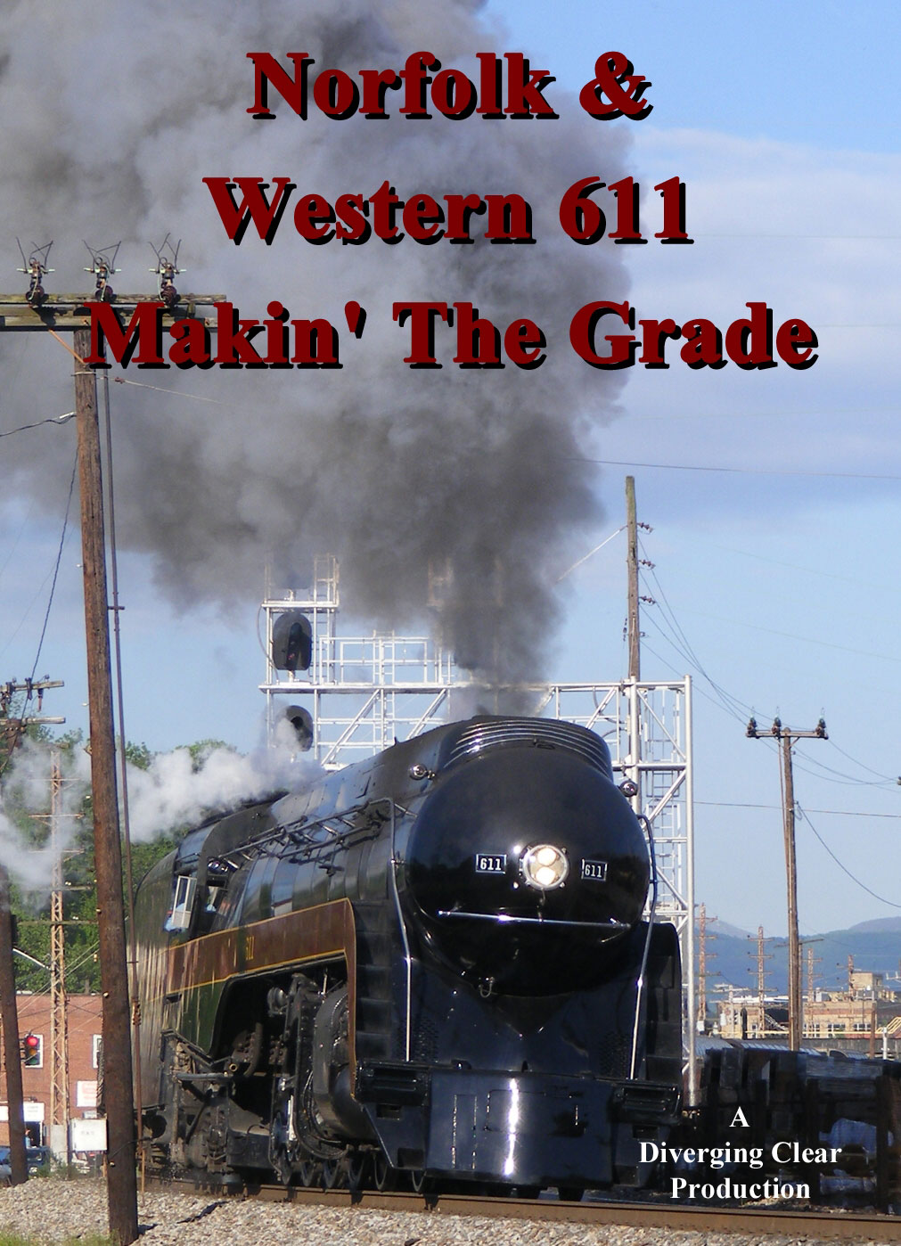 Norfolk and Western 611 Makin the Grade DVD Diverging Clear Productions DC-611