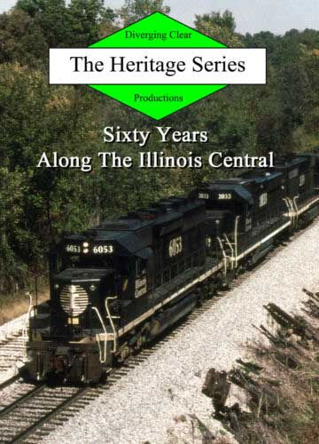 Sixty Years Along the Illinois Central DVD Diverging Clear Productions DC-SYIC