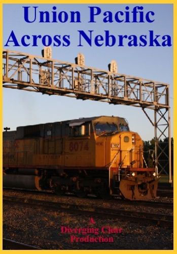 Union Pacific Across Nebraska DVD Train Video Diverging Clear Productions DC-UPAN