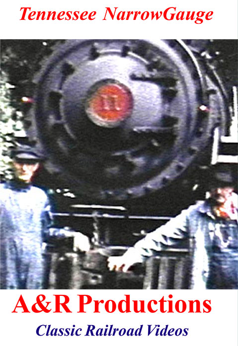 Tennessee Narrow Gauge - A & R Productions Train Video A&R Productions ET-1