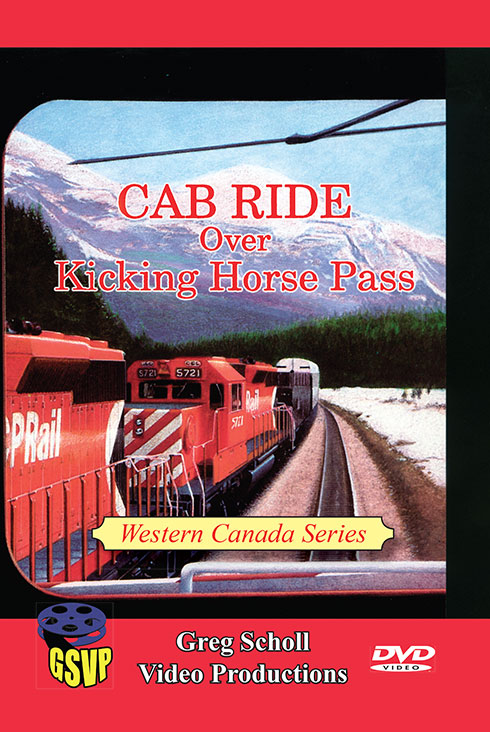 Cab Ride Over Kicking Horse Pass  - Greg Scholl Video Productions Train Video Greg Scholl Video Productions GSVP-17