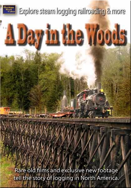 A Day in the Woods - Steam Logging Railroading DVD Golden Rail Video GRV-DAY 618404001266