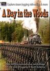 A Day in the Woods - Steam Logging Railroading DVD