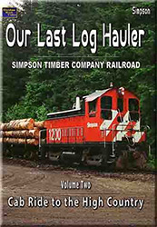 Our Last Log Hauler Simpson Timber RR Vol 2 Cab Ride to the High Country DVD