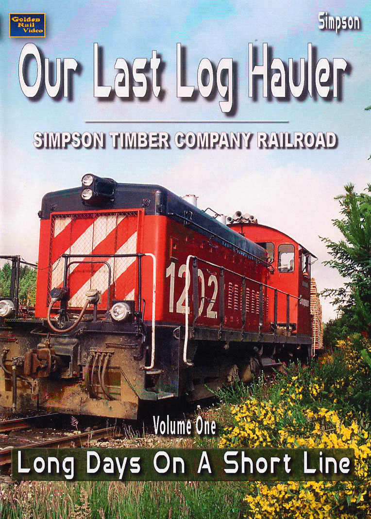 Our Last Log Hauler Simpson Timber RR Volume 1 DVD Long Days on a Short Line Train Video Golden Rail Video GRV-LL1 618404001570