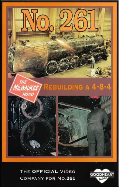 No. 261 Rebuilding a 4-8-4 DVD Goodheart Productions 261-REBUILD-DVD