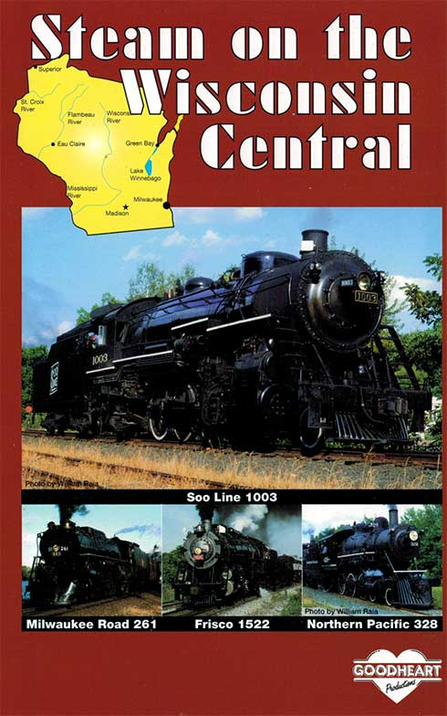 Steam on the Wisconsin Central DVD Goodheart Productions GH-SWC