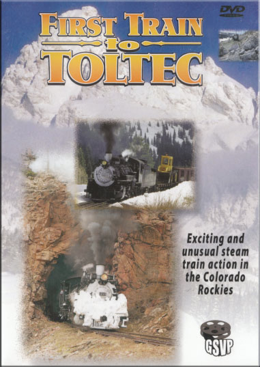First Train to Toltec DVD Train Video Greg Scholl Video Productions GSVP-031 604435003195