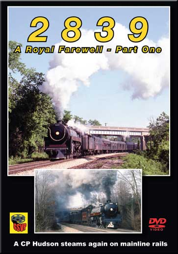 2839 A Royal Farewell - Part 1 DVD Canadian Pacific Hudson Train Video Greg Scholl Video Productions GSVP-041 604435004192