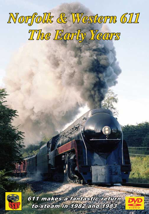 Norfolk & Western 611 The Early Years DVD Greg Scholl Video Productions GSVP-059 604435005991