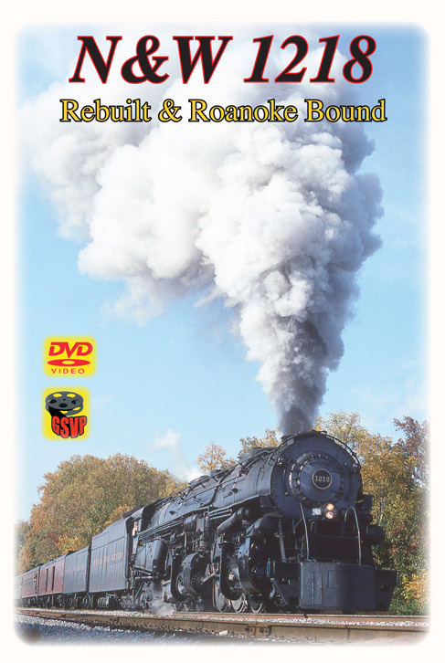 Norfolk & Western 1218 Rebuilt & Roanoke Bound DVD Train Video Greg Scholl Video Productions GSVP-096 604435009692