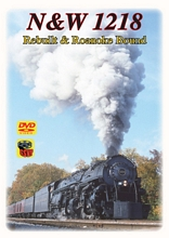Norfolk & Western 1218 Rebuilt & Roanoke Bound DVD