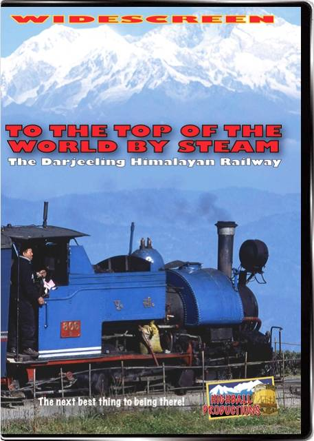 To the Top Of the World By Steam the Darjeeling - Himalayan Railway DVD Train Video Highball Productions DHRW-DVD
