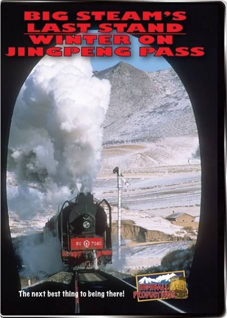 Big Steams Last Stand - Winter on Jingpeng Pass - China DVD Highball Productions JING