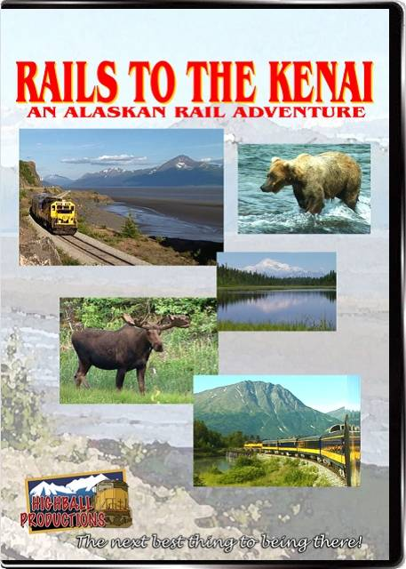 Rails To the Kenai - Alaska Railroad DVD Train Video Highball Productions RA01-DVD 181729000011