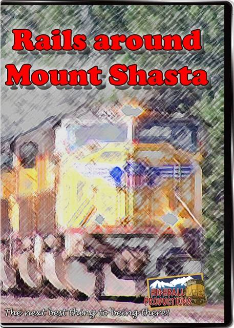 Rails Around Mount Shasta - Union Pacific  BNSF  California  Oregon & Pacific Railroad DVD Highball Productions SHAS-DVD