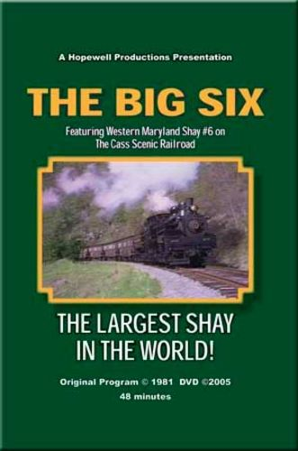 The Big Six - Largest Shay in the World DVD Hopewell Productions HV-346