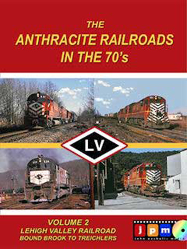 Anthracite Railroads in the 70s Volume 2 Lehigh Valley RR Bound Brook to Treichlers DVD Train Video John Pechulis Media AR70SV2