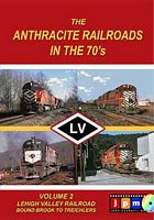 Anthracite Railroads in the 70s Volume 2 Lehigh Valley RR Bound Brook to Treichlers DVD