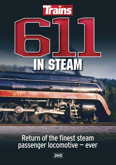 611 in Steam - Trains DVD - OUT OF PRINT LIMITED STOCK Kalmbach Publishing 15113 644651151133